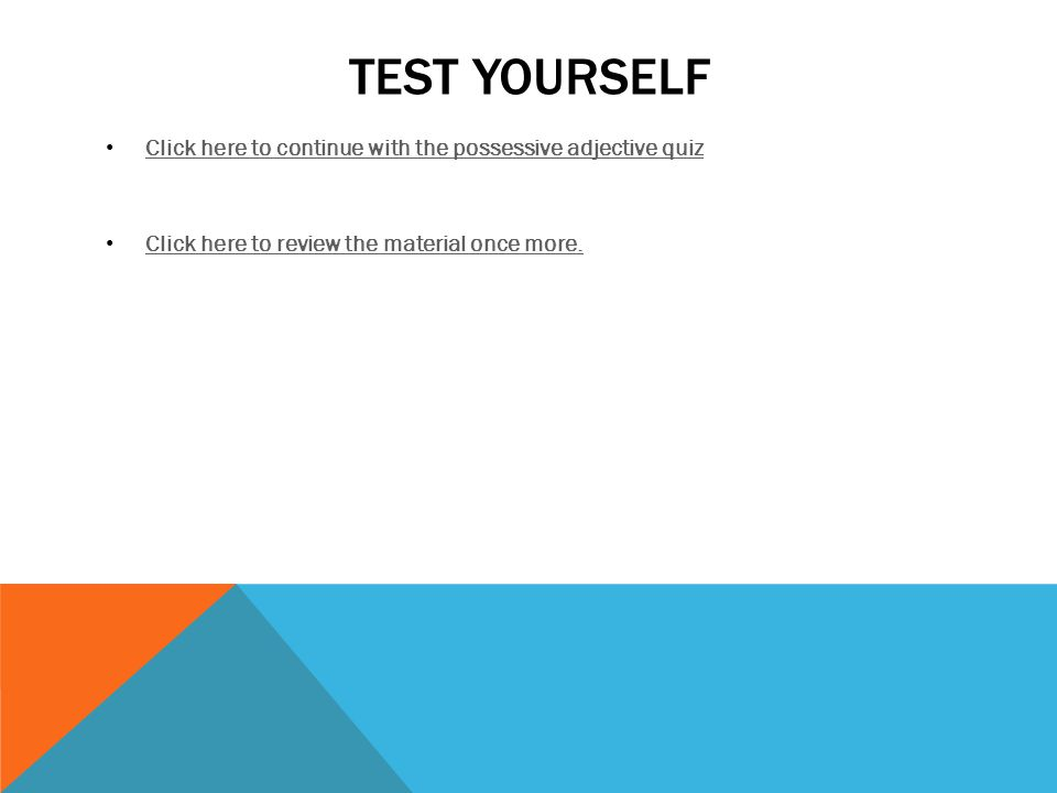 TEST YOURSELF Click here to continue with the possessive adjective quiz.
