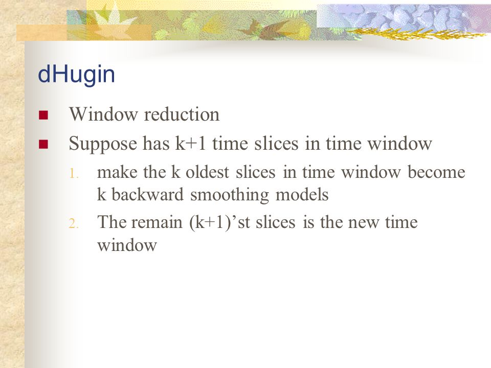 dHugin Window reduction Suppose has k+1 time slices in time window