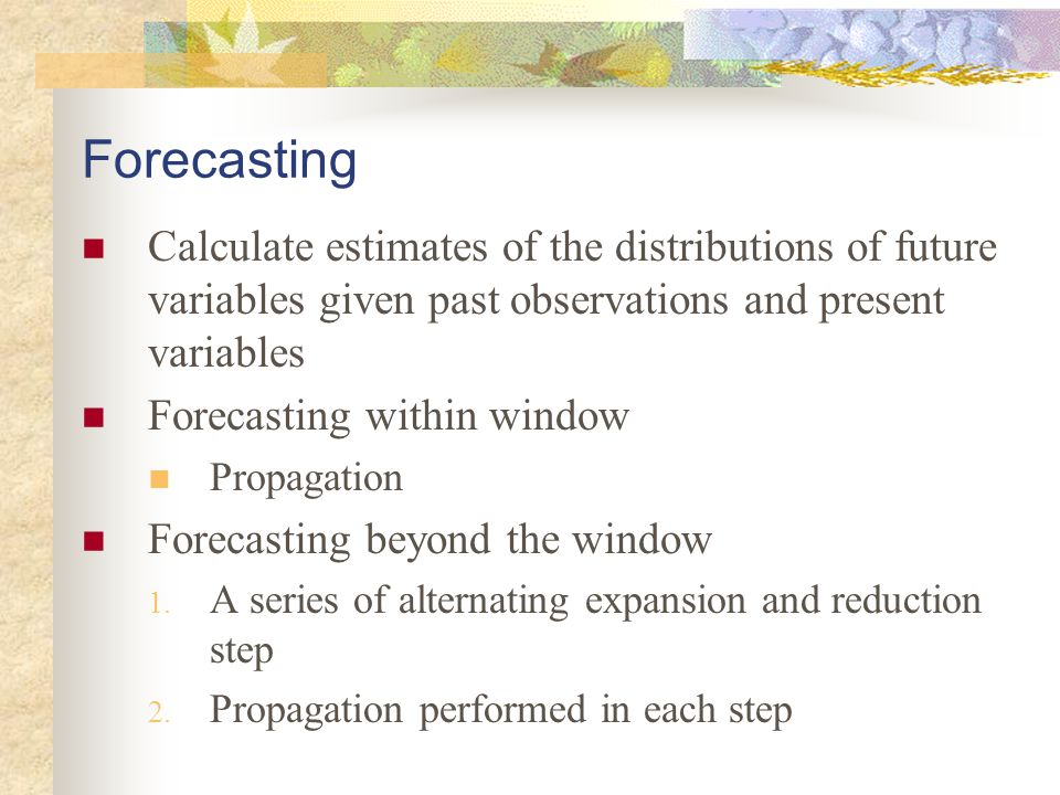 Forecasting Calculate estimates of the distributions of future variables given past observations and present variables.