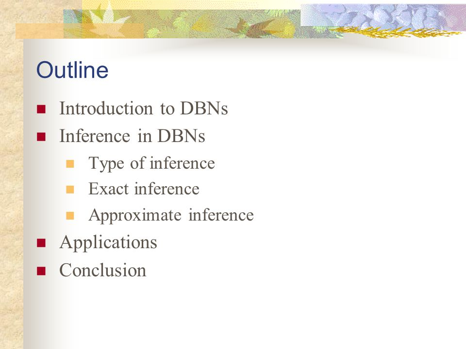 Outline Introduction to DBNs Inference in DBNs Applications Conclusion