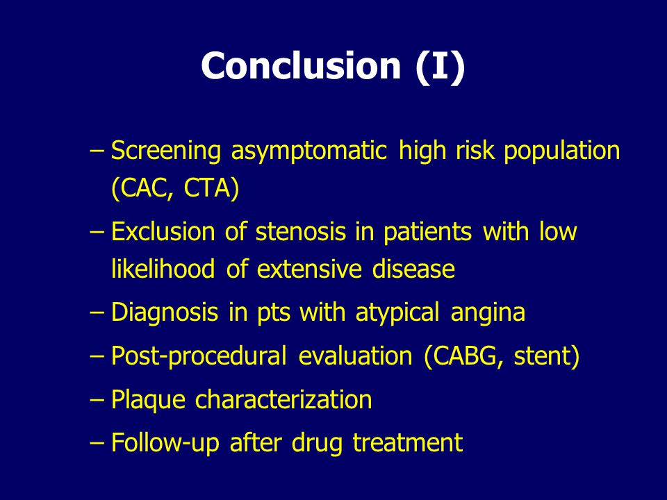 Conclusion (I) Screening asymptomatic high risk population (CAC, CTA)