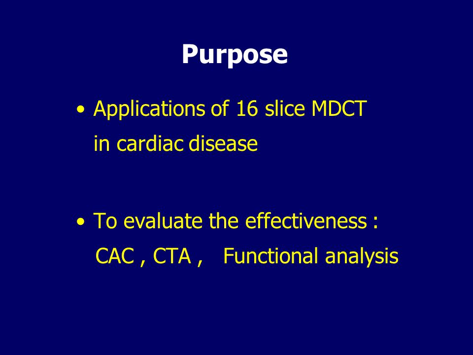 Purpose Applications of 16 slice MDCT in cardiac disease