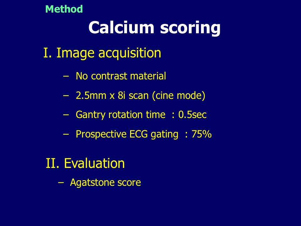 Calcium scoring I. Image acquisition II. Evaluation Method