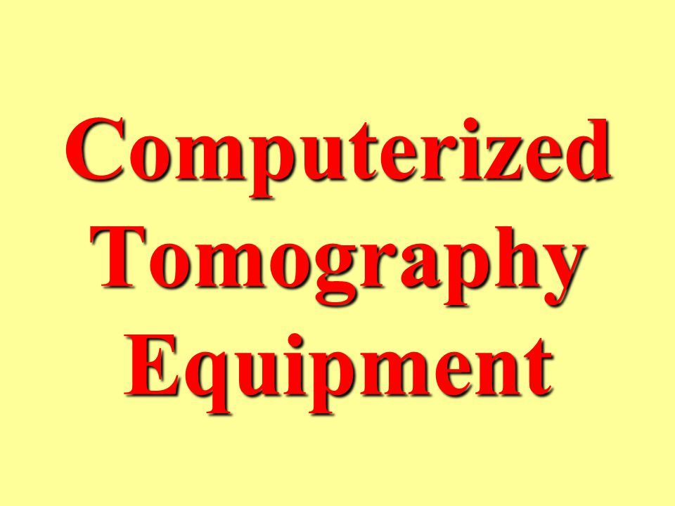 Computerized Tomography Equipment
