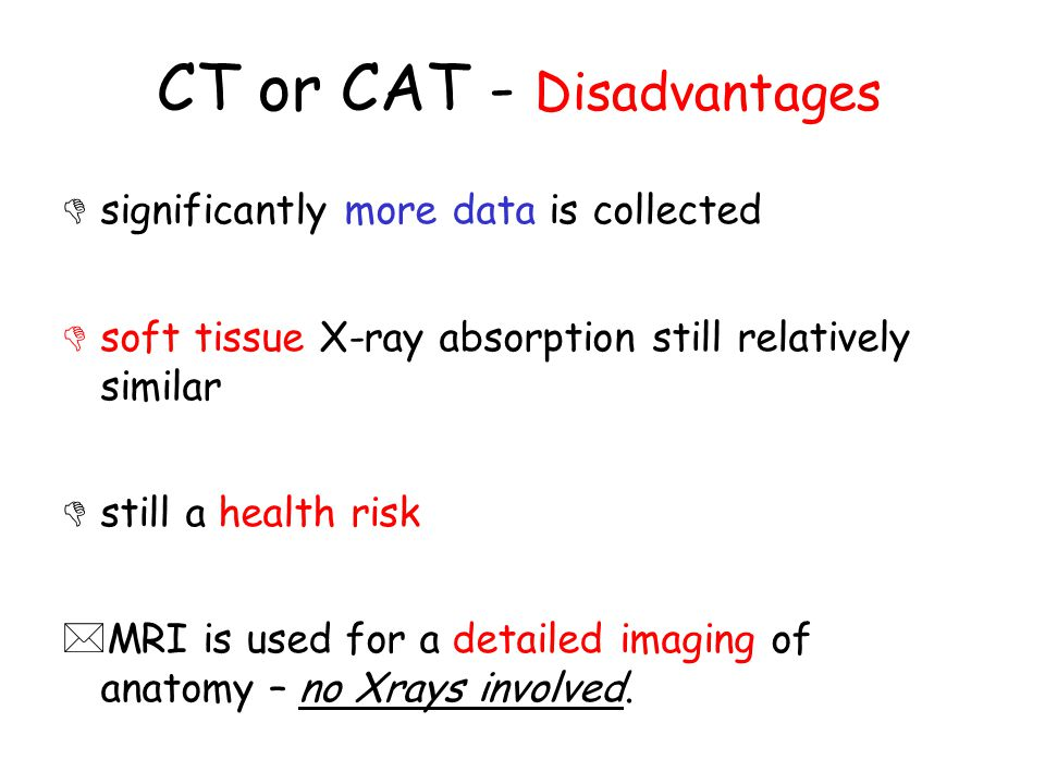 CT or CAT - Disadvantages