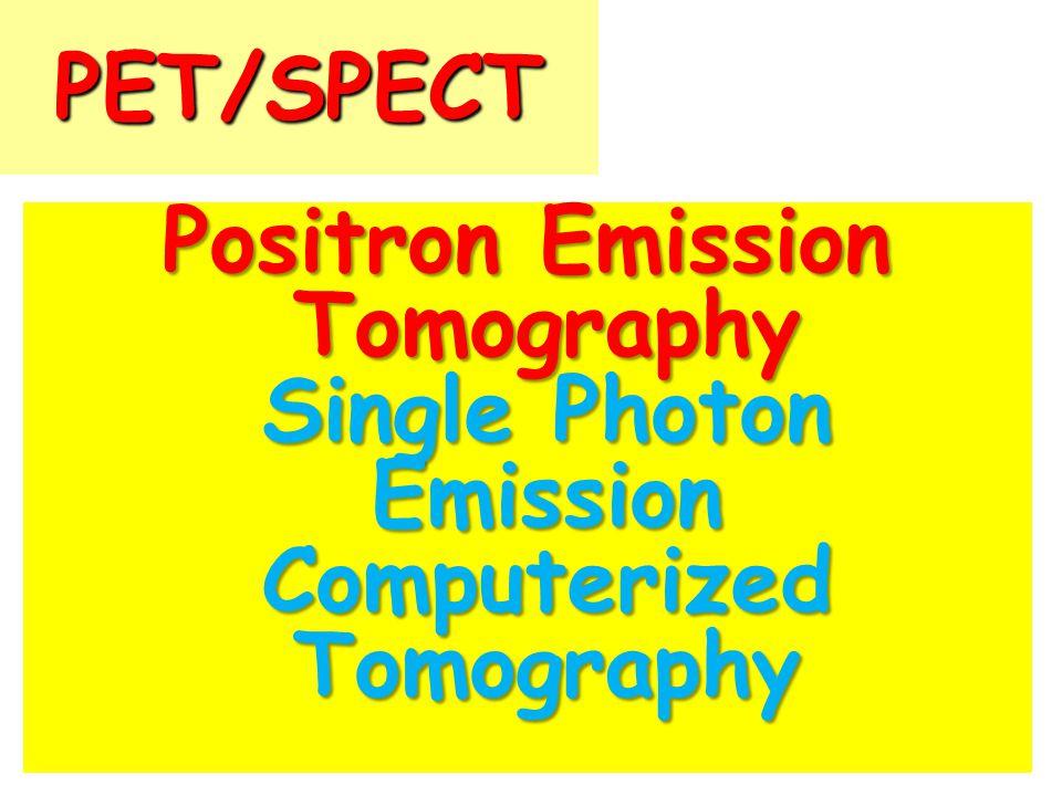 PET/SPECT Positron Emission Tomography Single Photon Emission Computerized Tomography