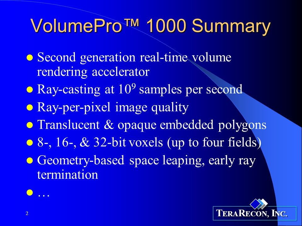 VolumePro™ 1000 Summary Second generation real-time volume rendering accelerator. Ray-casting at 109 samples per second.
