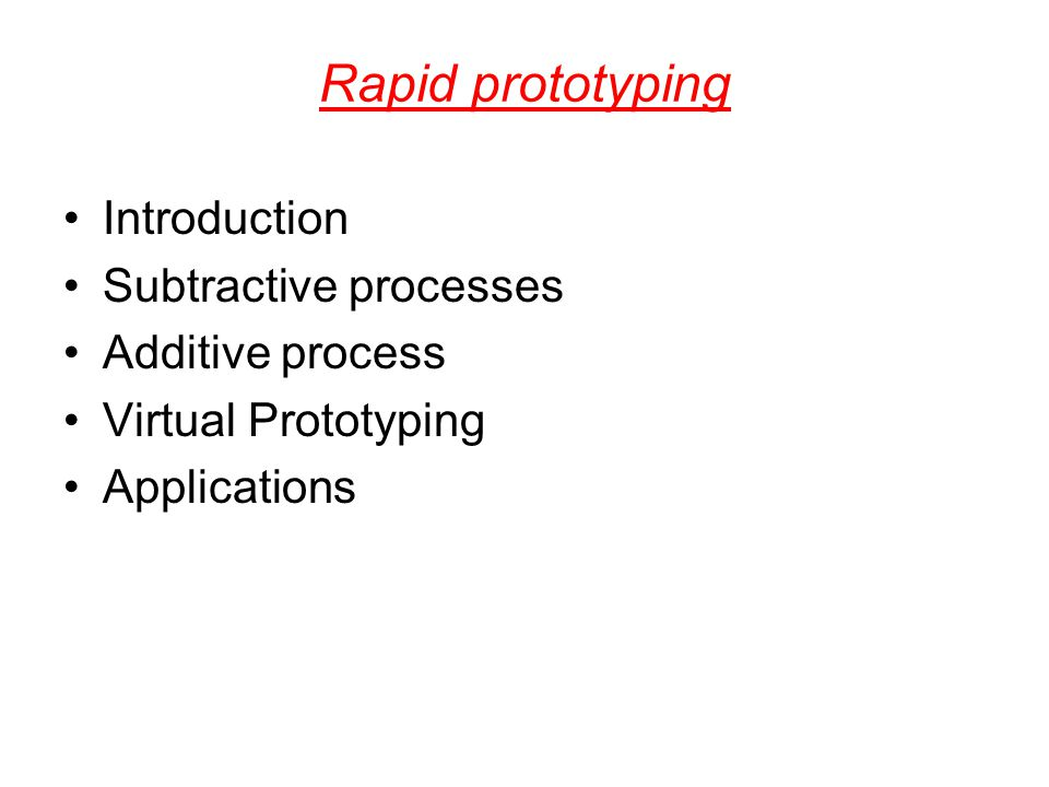 Rapid prototyping Introduction Subtractive processes Additive process