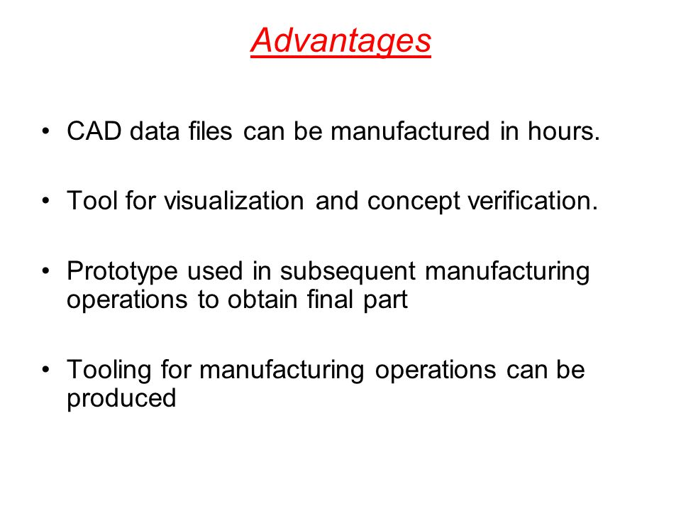 Advantages CAD data files can be manufactured in hours.