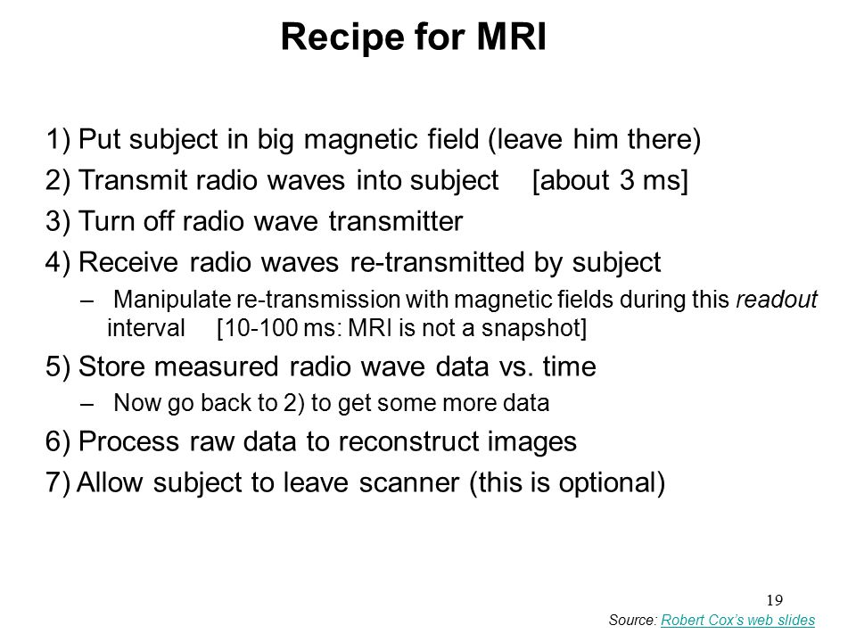 Recipe for MRI 1) Put subject in big magnetic field (leave him there)