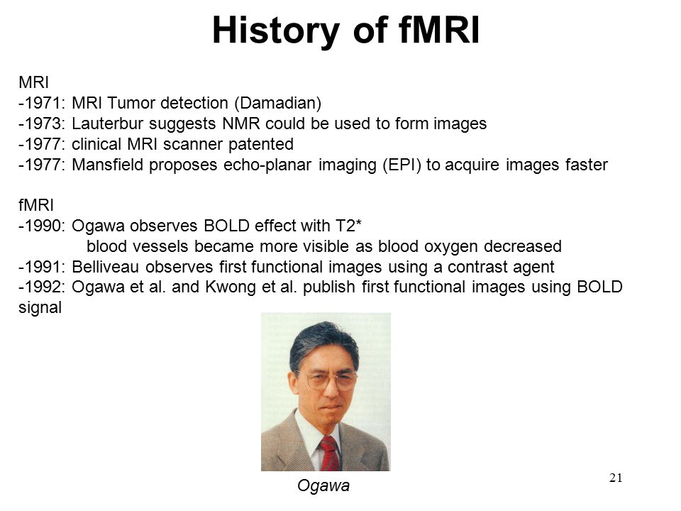 History of fMRI MRI -1971: MRI Tumor detection (Damadian)