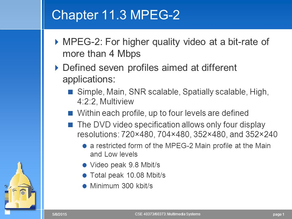Chapter 11.3 MPEG-2 MPEG-2: For higher quality video at a bit-rate of more than 4 Mbps. Defined seven profiles aimed at different applications: