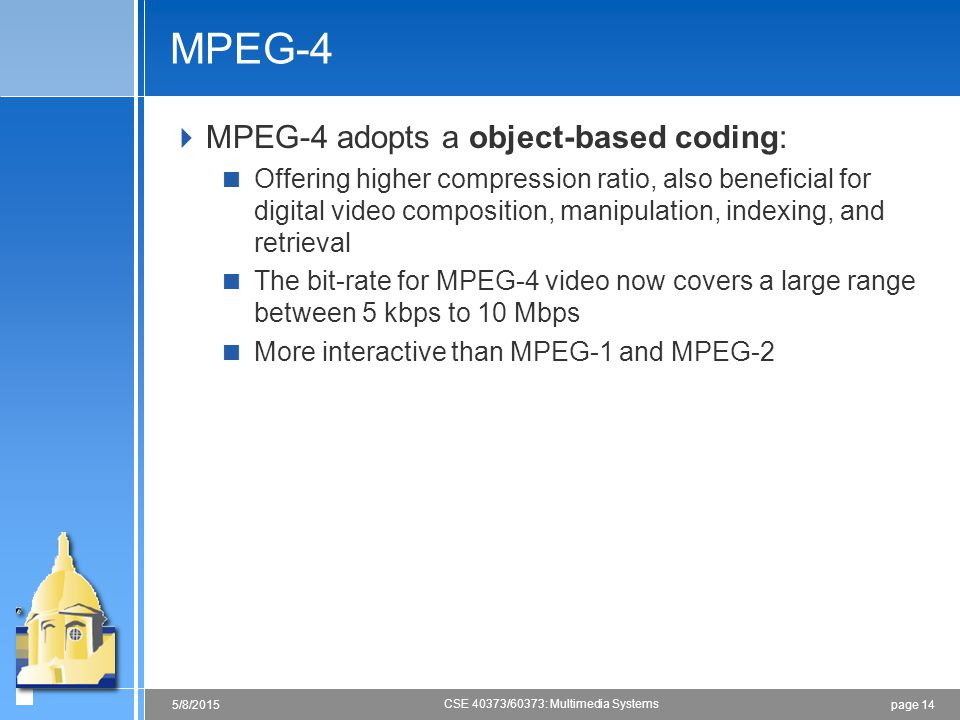 MPEG-4 MPEG-4 adopts a object-based coding: