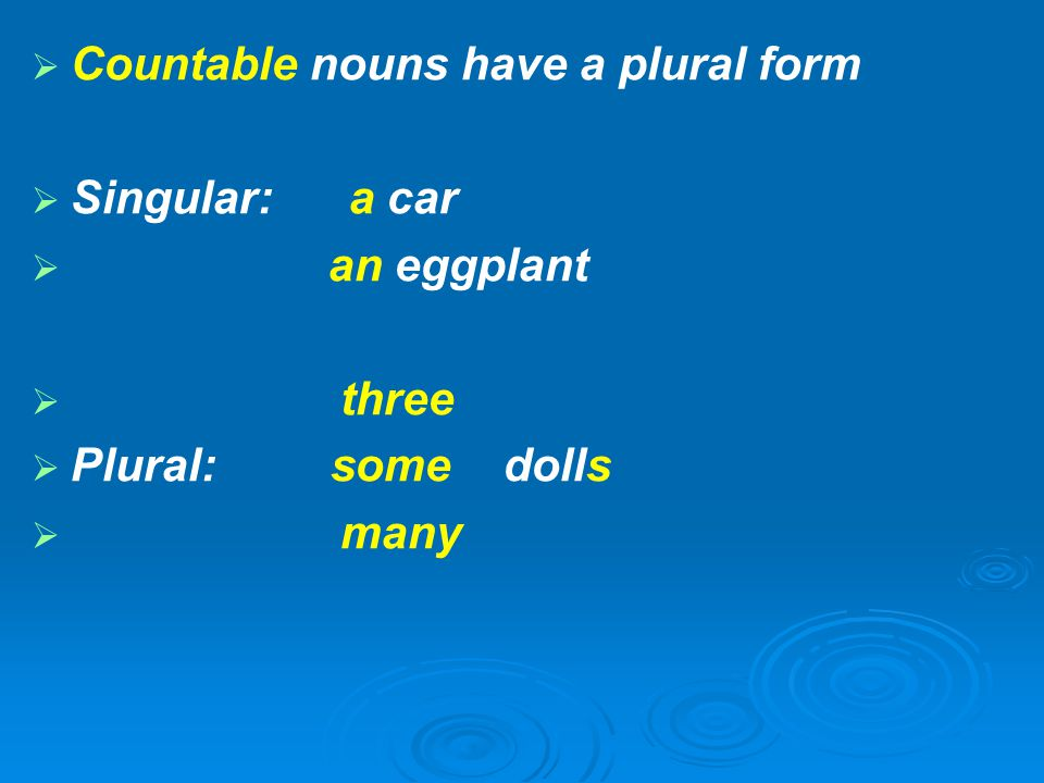 Countable nouns have a plural form