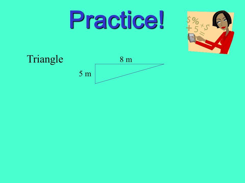 Practice! Triangle 8 m 5 m