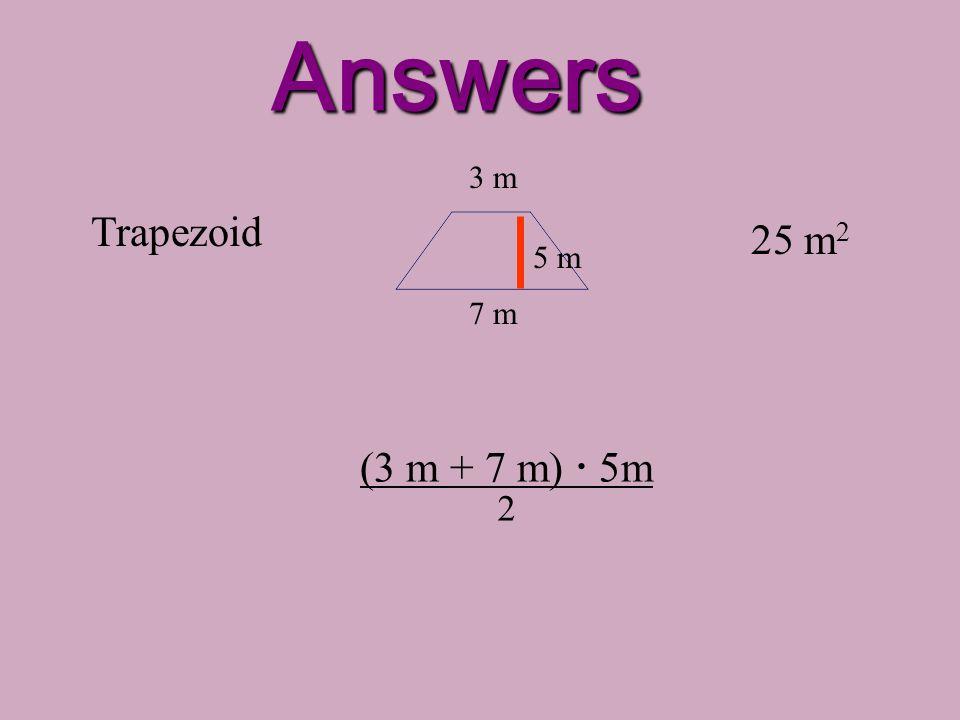 Answers 3 m Trapezoid 25 m2 5 m 7 m (3 m + 7 m)  5m 2