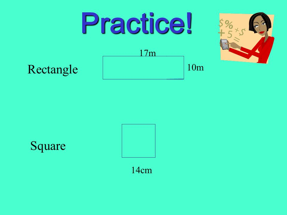 Practice! 17m Rectangle 10m Square 14cm