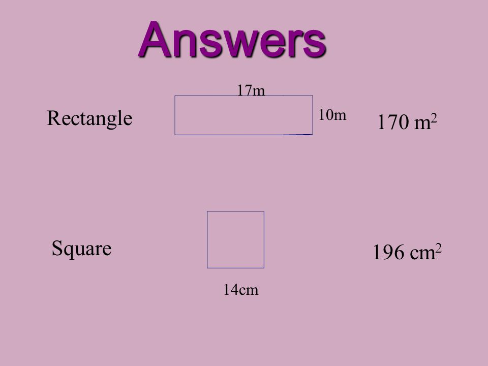 Answers 17m Rectangle 10m 170 m2 Square 196 cm2 14cm