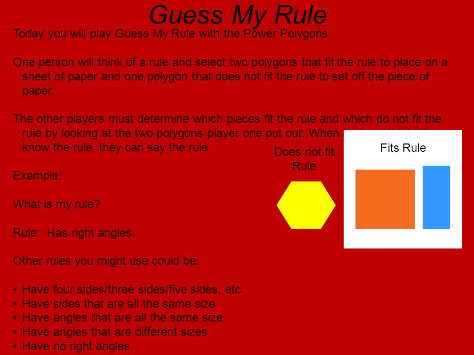Guess My Rule Today you will play Guess My Rule with the Power Polygons.