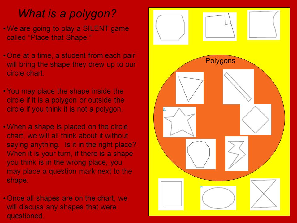 What is a polygon We are going to play a SILENT game called Place that Shape.