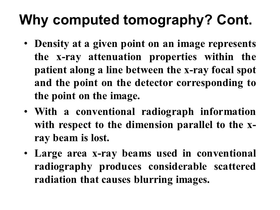 Why computed tomography Cont.