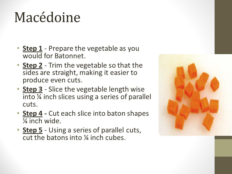 Macédoine Step 1 - Prepare the vegetable as you would for Batonnet.