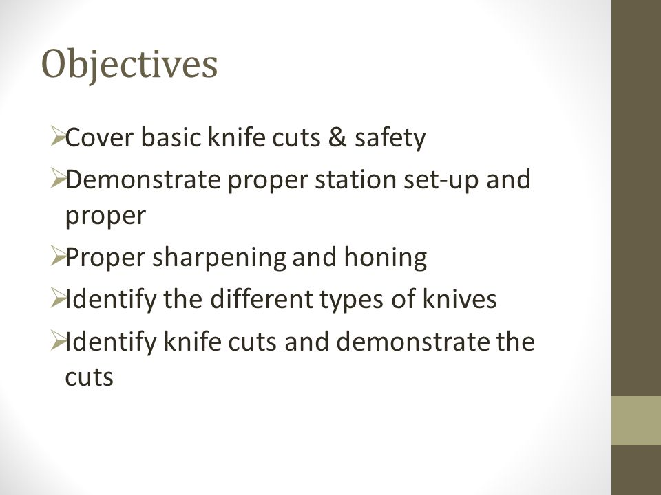 Objectives Cover basic knife cuts & safety