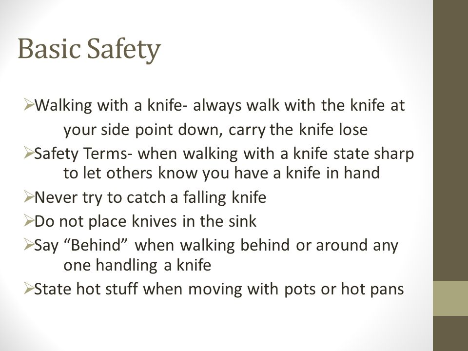 Basic Safety Walking with a knife- always walk with the knife at