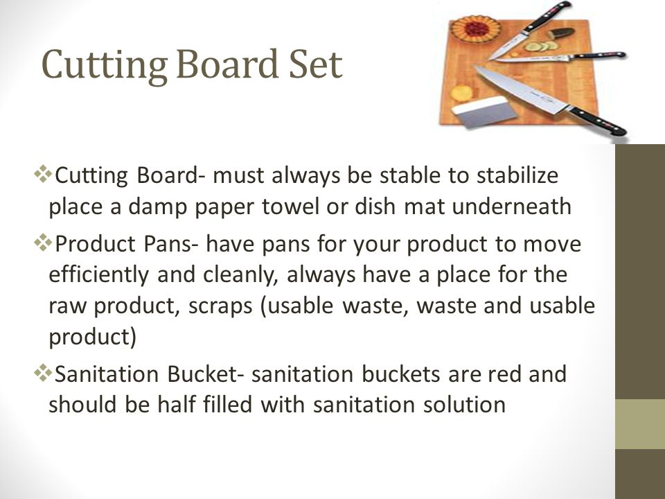 Cutting Board Set Cutting Board- must always be stable to stabilize place a damp paper towel or dish mat underneath.