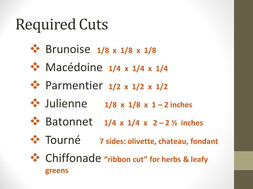 Required Cuts Brunoise 1/8 x 1/8 x 1/8 Macédoine 1/4 x 1/4 x 1/4