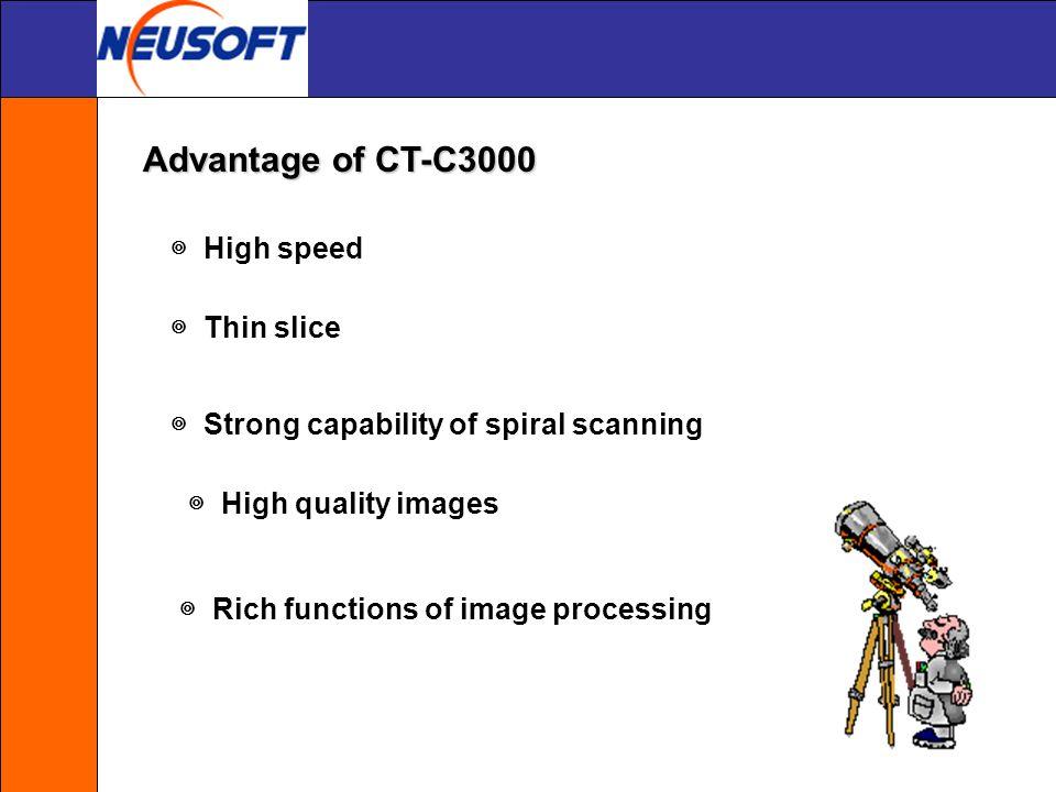 Advantage of CT-C3000 ◎ High speed ◎ Thin slice