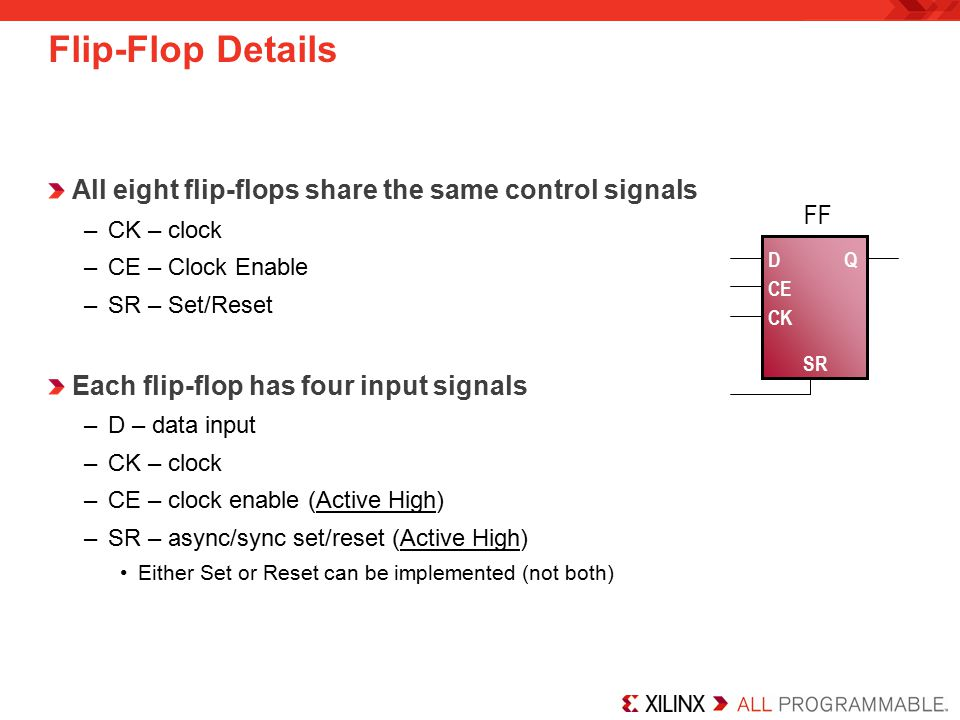 Flip-Flop Details All eight flip-flops share the same control signals