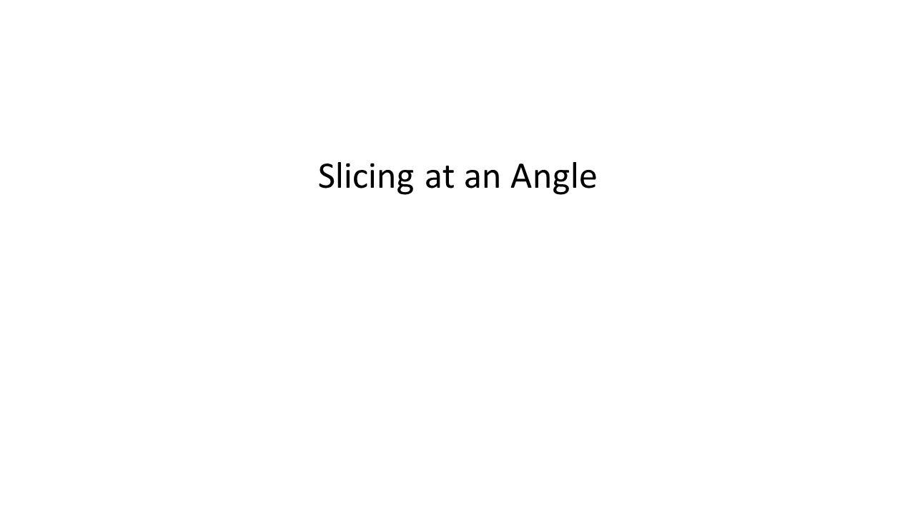 Slicing at an Angle