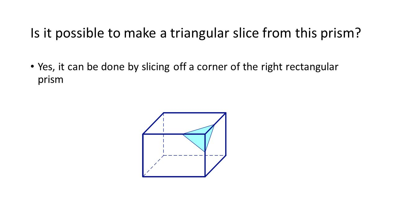 Is it possible to make a triangular slice from this prism
