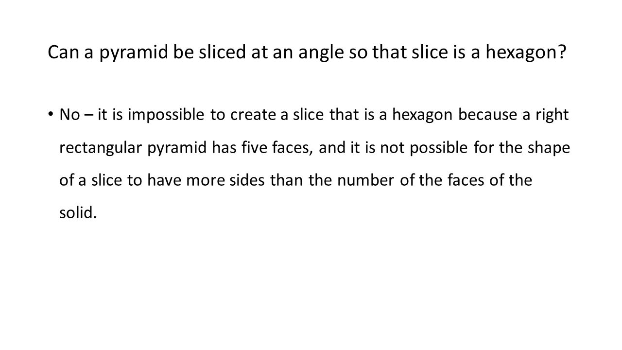 Can a pyramid be sliced at an angle so that slice is a hexagon