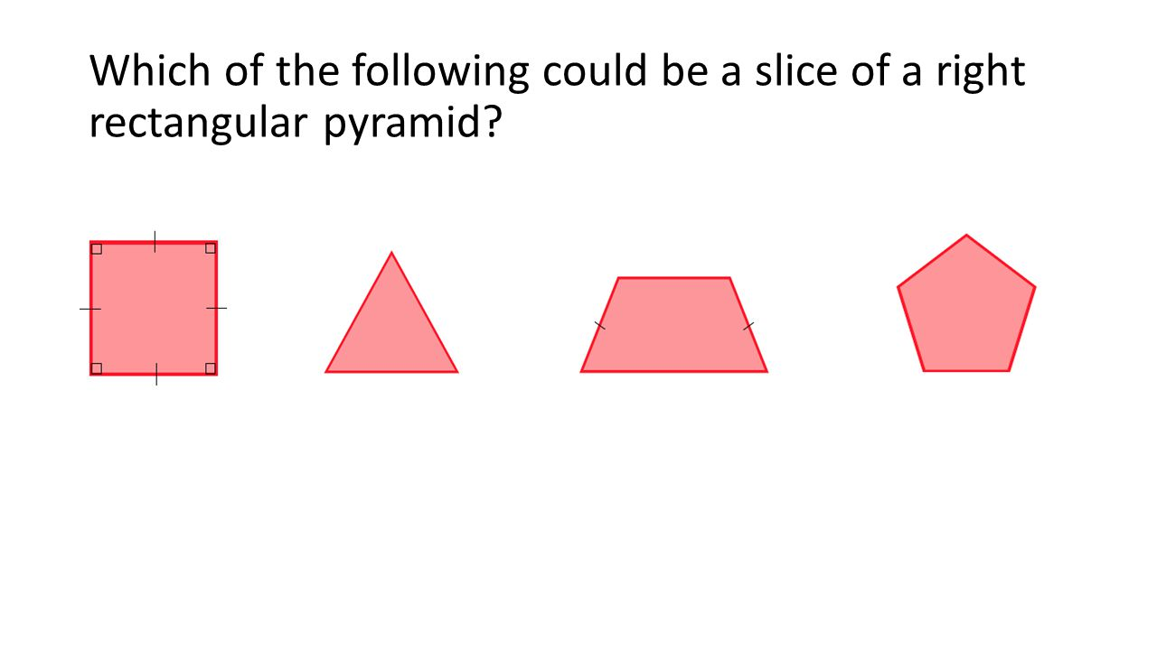 Which of the following could be a slice of a right rectangular pyramid