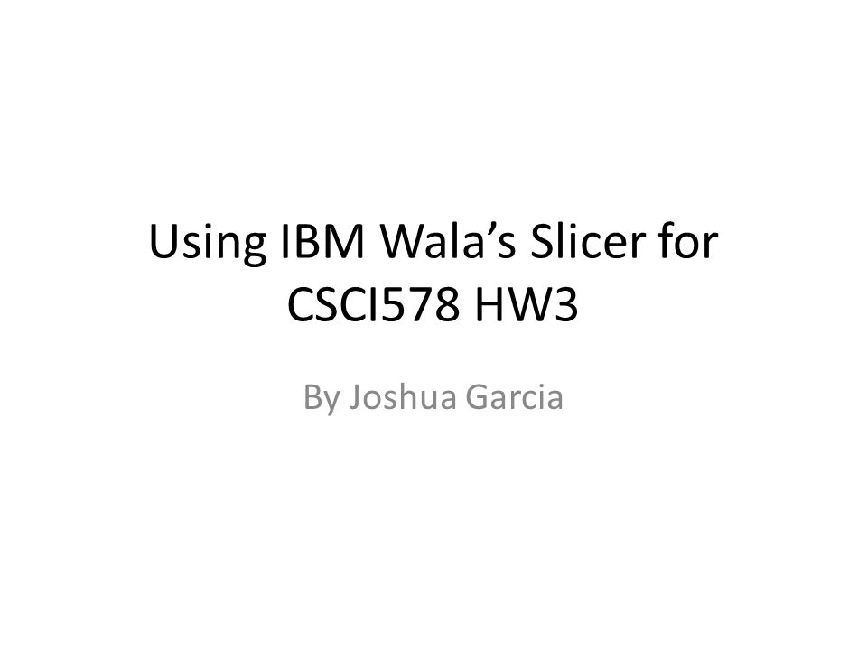 Using IBM Wala's Slicer for CSCI578 HW3