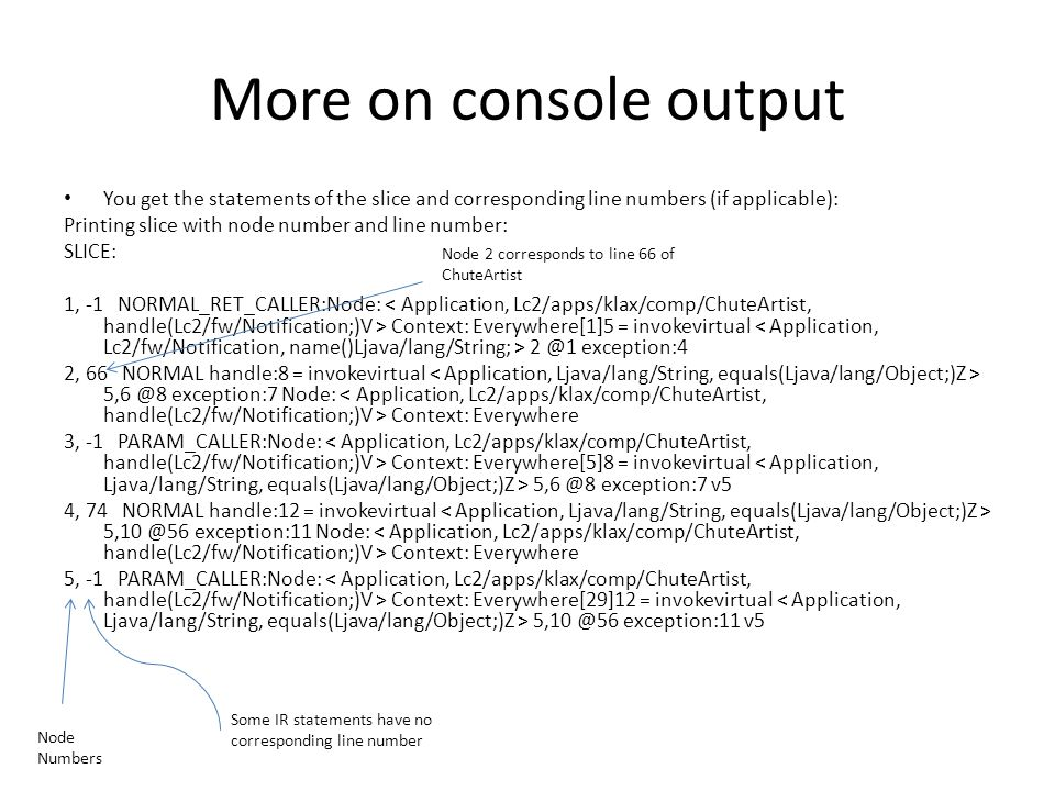 More on console output You get the statements of the slice and corresponding line numbers (if applicable):