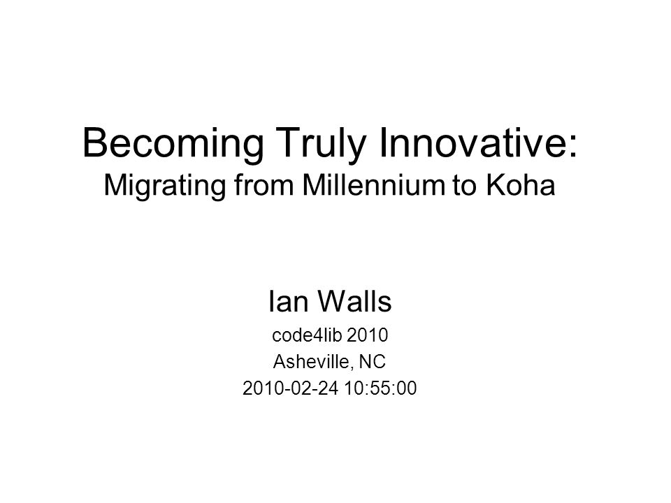 Becoming Truly Innovative: Migrating from Millennium to Koha