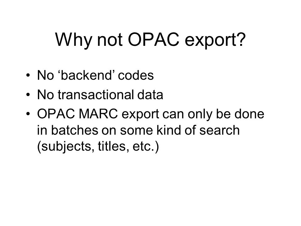 Why not OPAC export No 'backend' codes No transactional data