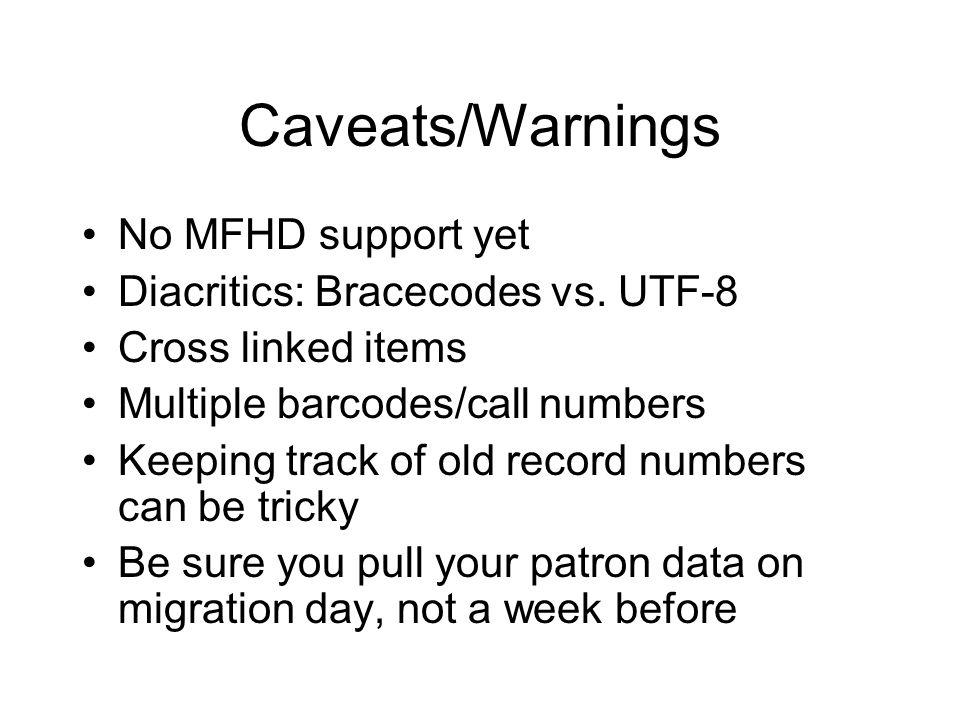 Caveats/Warnings No MFHD support yet Diacritics: Bracecodes vs. UTF-8