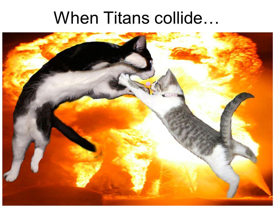 When Titans collide…