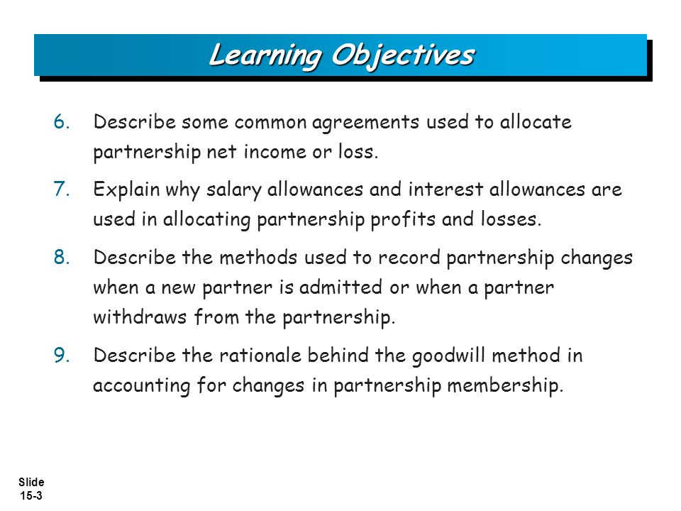 Learning Objectives Describe some common agreements used to allocate partnership net income or loss.