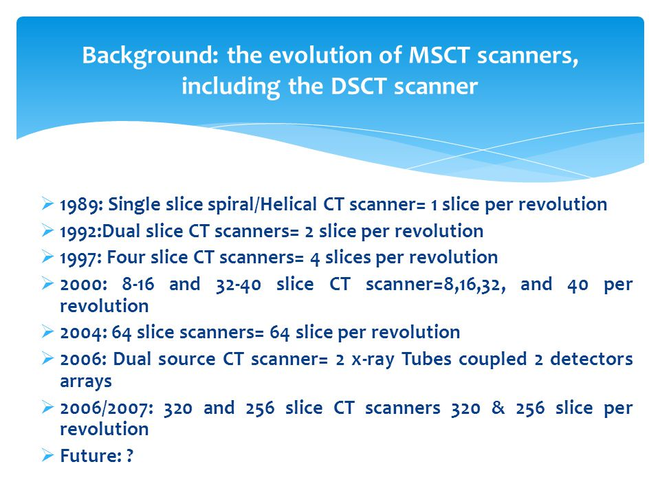 Background: the evolution of MSCT scanners, including the DSCT scanner
