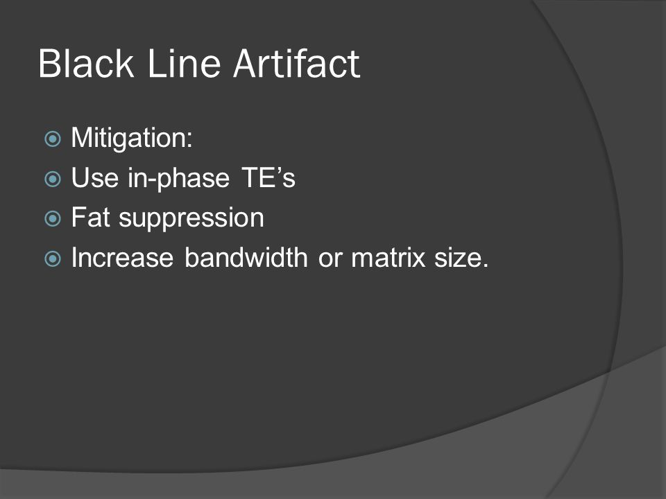 Black Line Artifact Mitigation: Use in-phase TE's Fat suppression