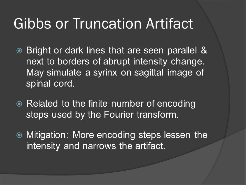 Gibbs or Truncation Artifact