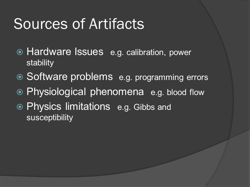 Sources of Artifacts Hardware Issues e.g. calibration, power stability