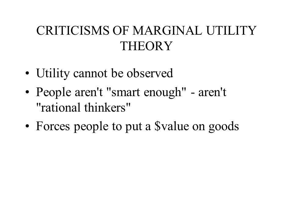 CRITICISMS OF MARGINAL UTILITY THEORY