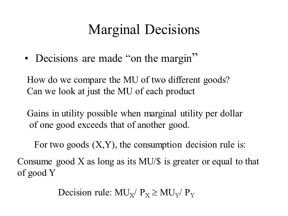 Marginal Decisions Decisions are made on the margin