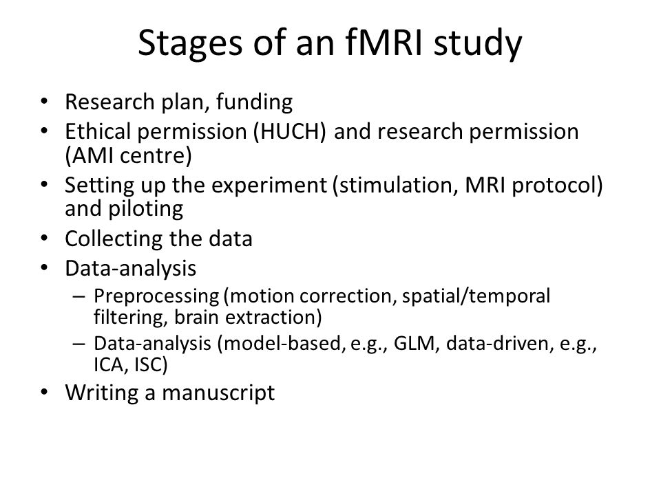 Stages of an fMRI study Research plan, funding